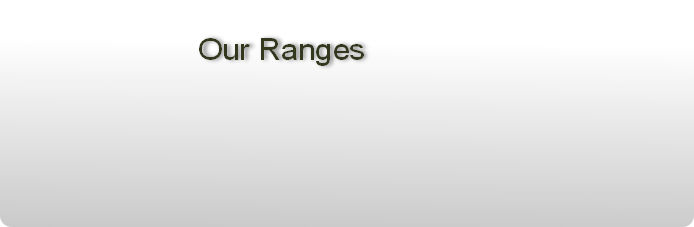 Our Ranges